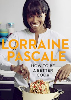 Lorraine Pascale: How to Be a Better Cook (s1)