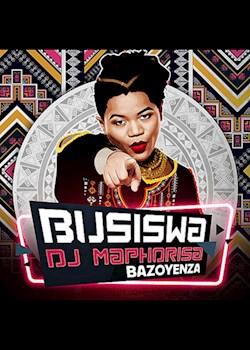 Busiswa - Bazoyenza (ft. DJ Maphorisa)