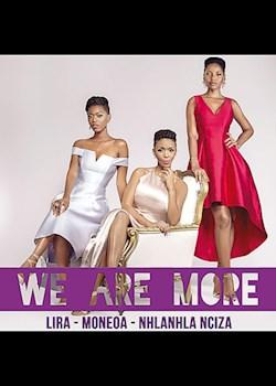 Lira, Moneoa & Nhlanhla Nciza - We Are More