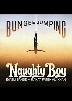 Naughty Boy - Bungee Jumping (ft.  Emeli Sandé & Rahat Fateh Ali Khan)
