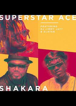 Superstar Ace - Shakara (ft. DJ Jimmy Jatt & Zlatan)