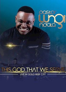 Lungi Ndala - This God That We Serve