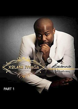 Xolani Jwaga - Hosanna: It's the Lord's Doing - Part 1