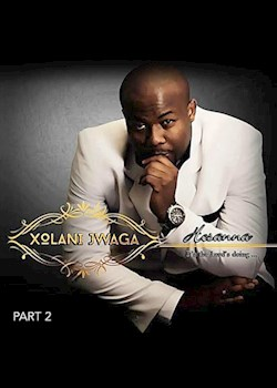 Xolani Jwaga - Hosanna: It's the Lord's Doing - Part 2