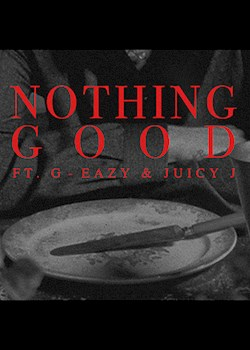 Goody Grace - Nothing Good (ft. G-Eazy and Juicy J)