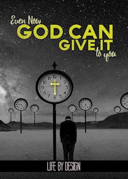 Even Now God Can Give It To You