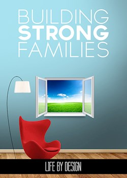 Life By Design - Building Strong Families
