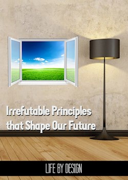 Irrefutable Principles That Shape Our Future